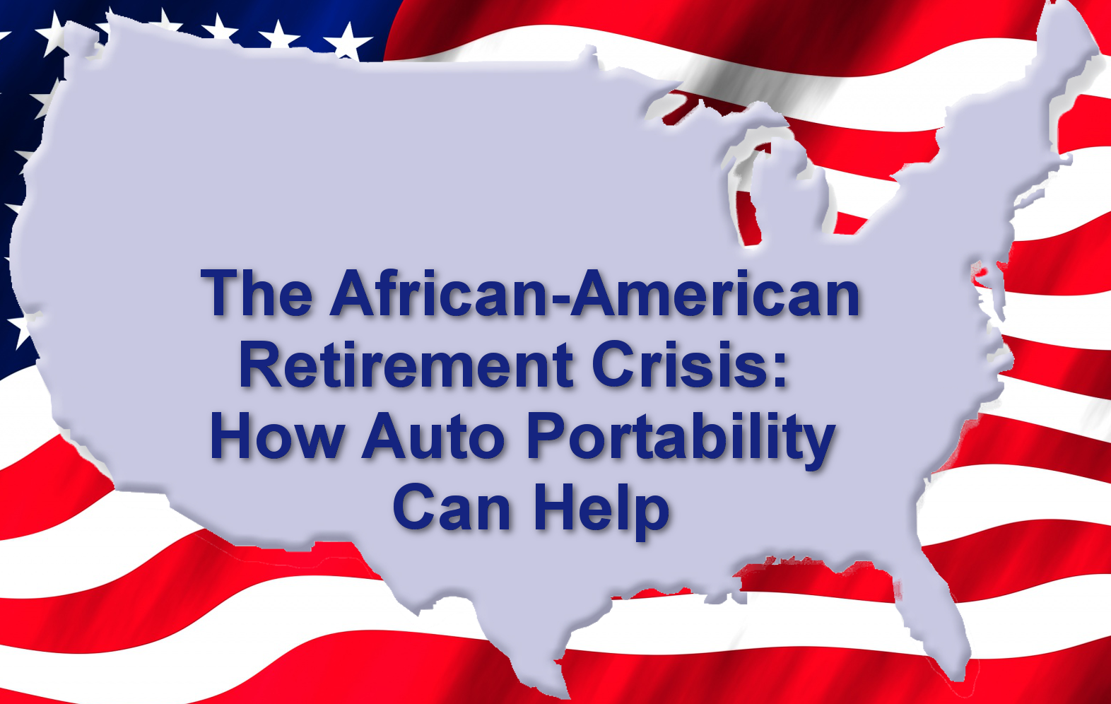 The African-American Retirement Crisis: How Auto Portability Can Help